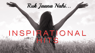Ruk Jaana Nahi...Inspirational Hits