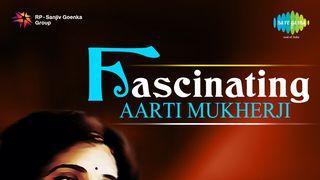 Fascinating Aarti Mukherji Songs Download MP3 or Listen Free