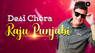 Play Desi Chora - Raju Punjabi Songs Online for Free or