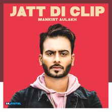 Jatt Di Clip By Mankirt Aulakh Download Play Mp3 Online Free Wynk