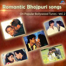 Romantic Bhojpuri Song On Bollywood Tune Vol - 2 Songs